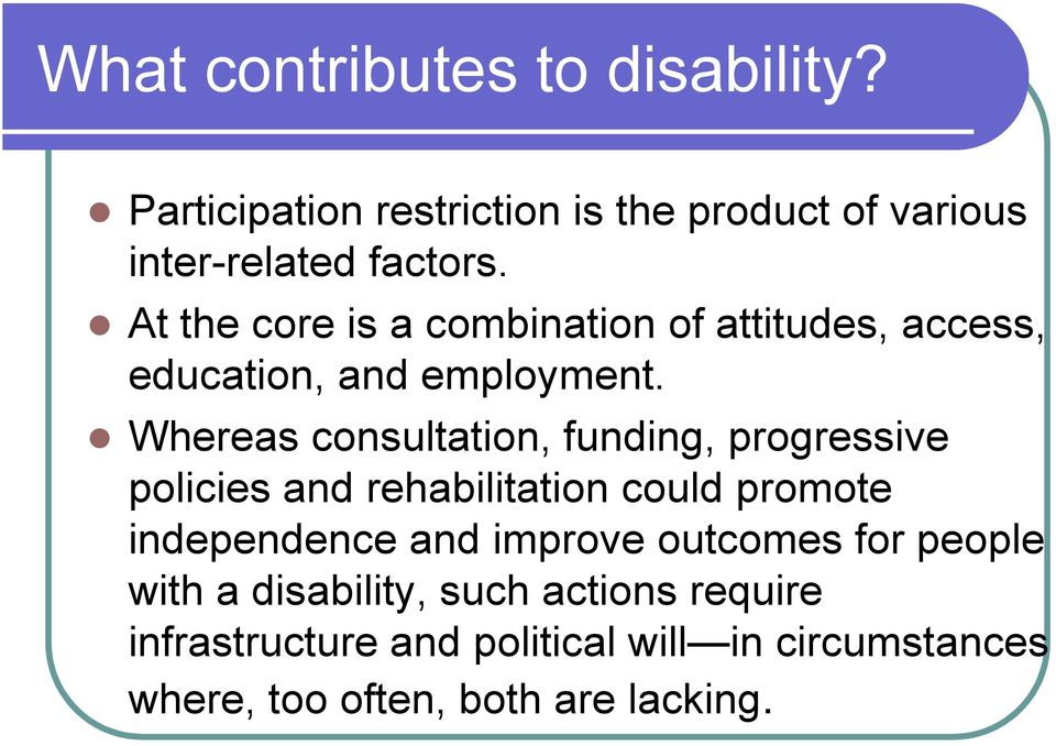 Whereas consultation, funding, progressive policies and rehabilitation could promote independence and improve