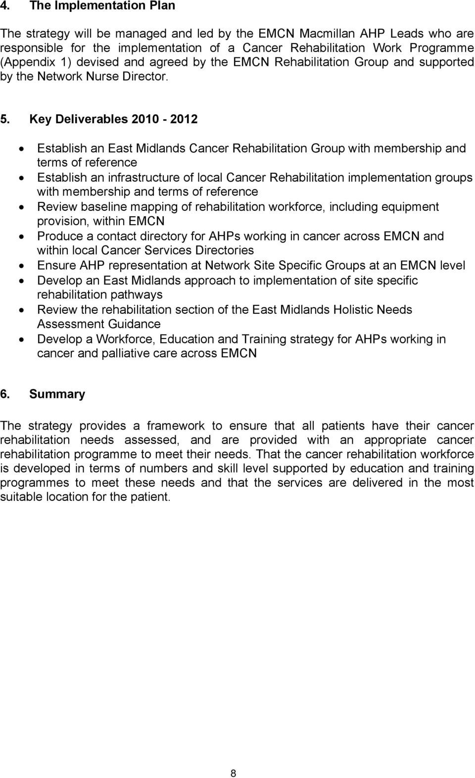 Key Deliverables 2010-2012 Establish an East Midlands Cancer Rehabilitation Group with membership and terms of reference Establish an infrastructure of local Cancer Rehabilitation implementation