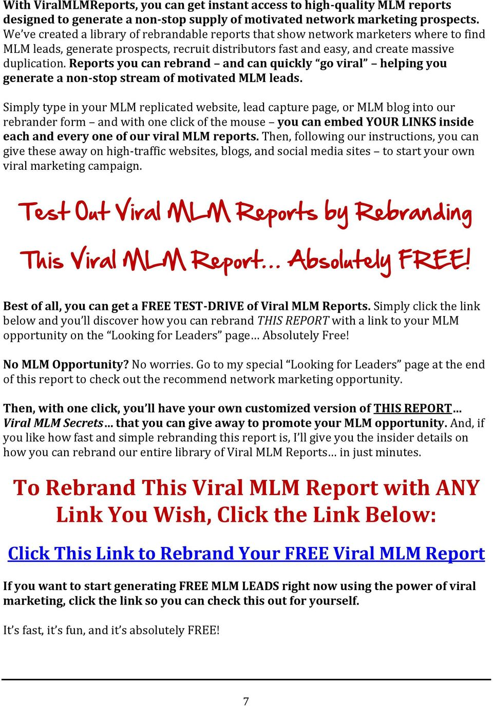 Reports you can rebrand and can quickly go viral helping you generate a non-stop stream of motivated MLM leads.