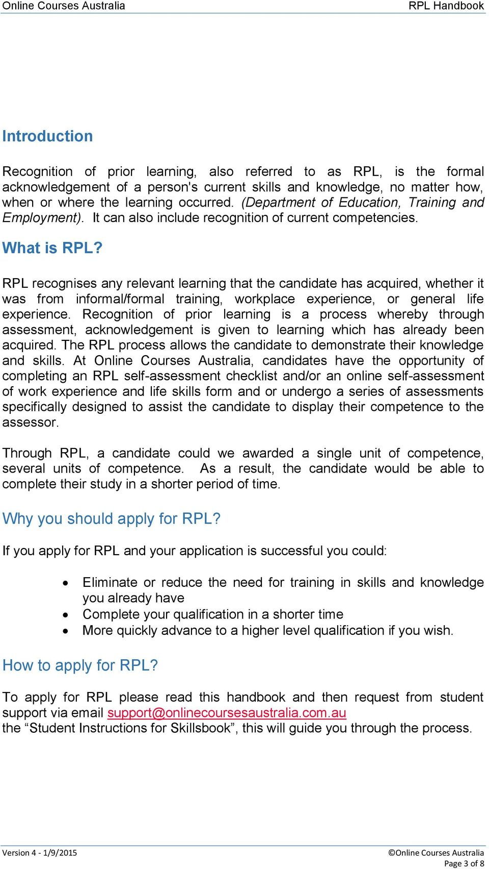 RPL recognises any relevant learning that the candidate has acquired, whether it was from informal/formal training, workplace experience, or general life experience.