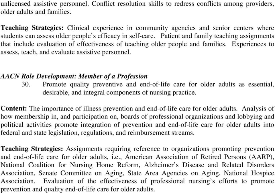 Patient and family teaching assignments that include evaluation of effectiveness of teaching older people and families. Experiences to assess, teach, and evaluate assistive personnel.