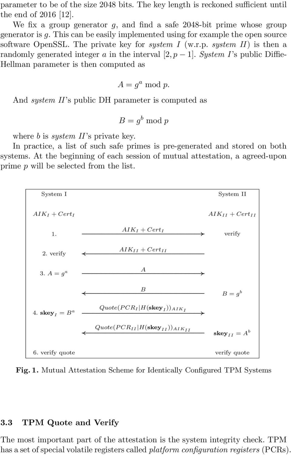 System I s public Diffie- Hellman parameter is then computed as A = g a mod p. And system II s public DH parameter is computed as B = g b mod p where b is system II s private key.