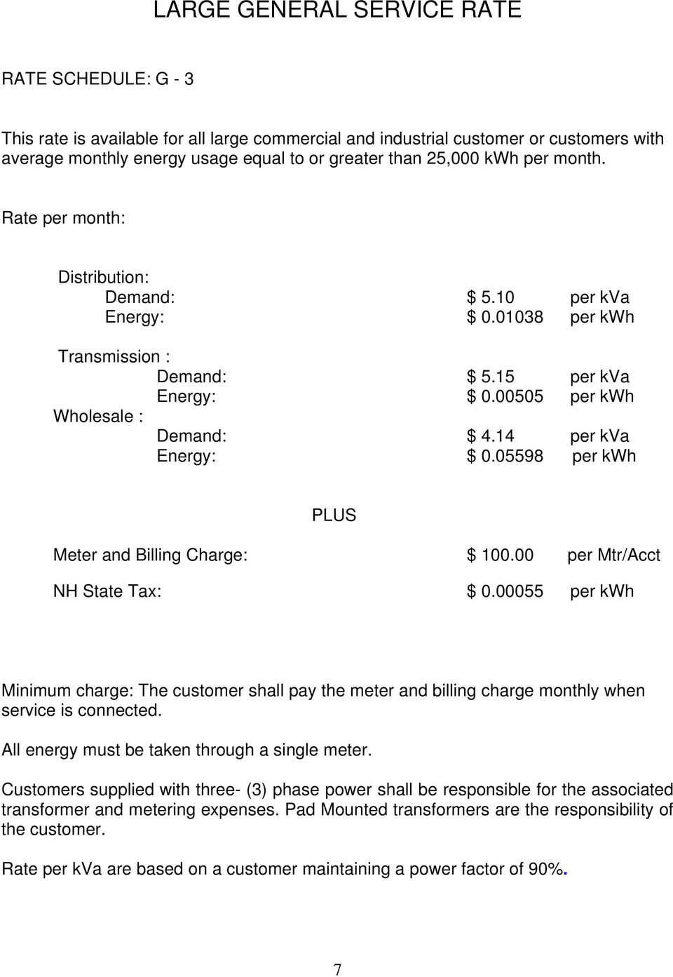 14 per kva Energy: $ 0.05598 per kwh Meter and Billing Charge: $ 100.00 per Mtr/Acct All energy must be taken through a single meter.