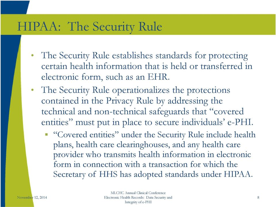 The Security Rule operationalizes the protections contained in the Privacy Rule by addressing the technical and non-technical safeguards that covered entities