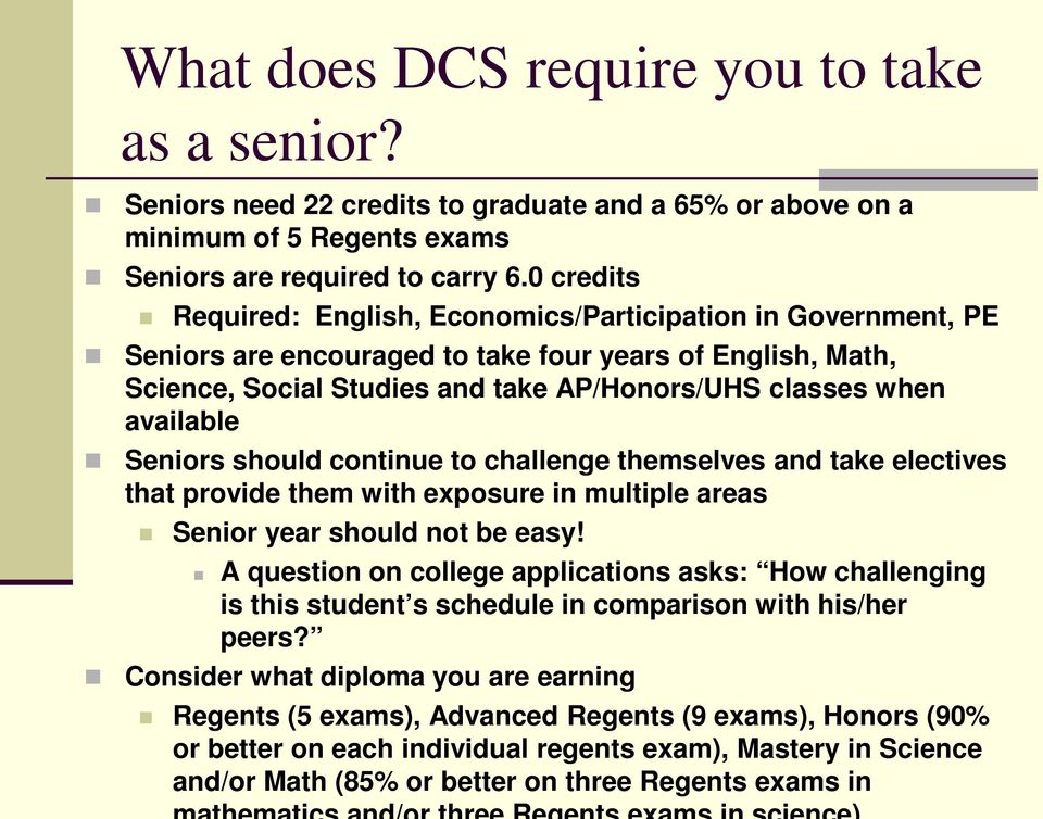 available Seniors should continue to challenge themselves and take electives that provide them with exposure in multiple areas Senior year should not be easy!
