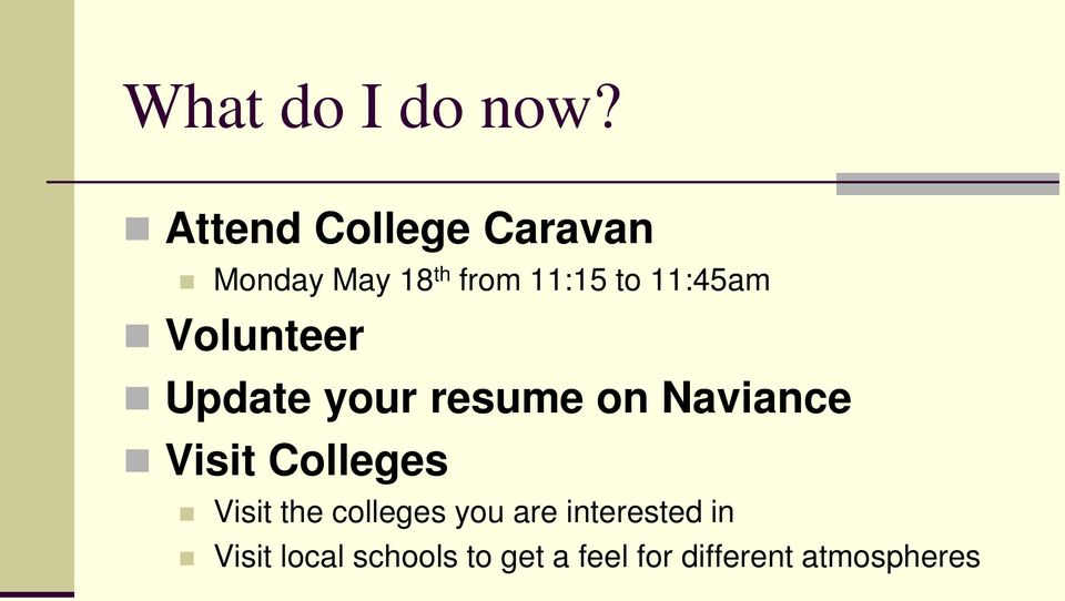 11:45am Volunteer Update your resume on Naviance Visit