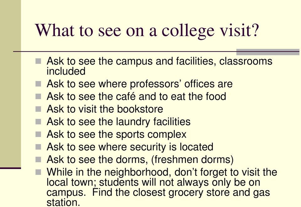to eat the food Ask to visit the bookstore Ask to see the laundry facilities Ask to see the sports complex Ask to see where