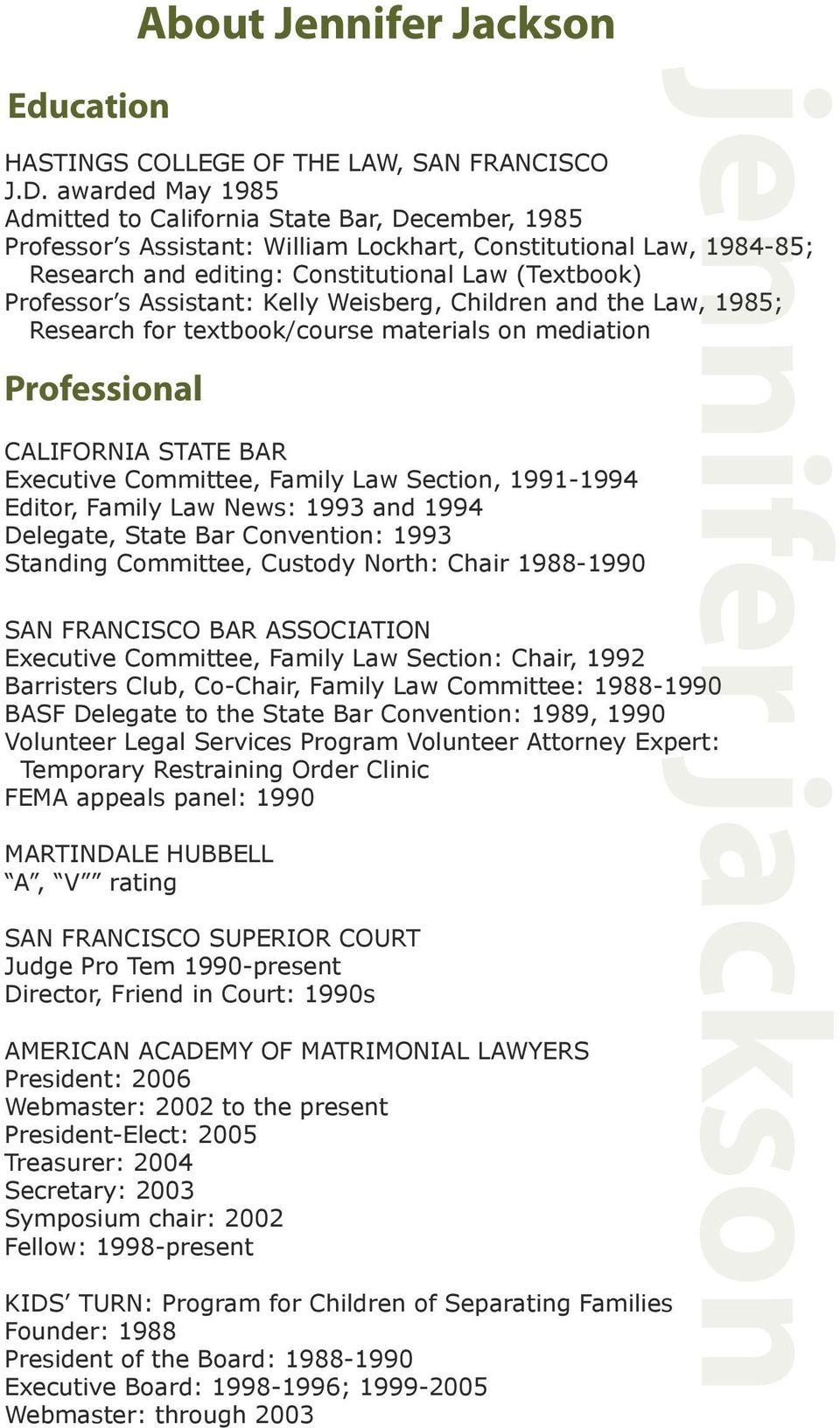 Assistant: Kelly Weisberg, Children and the Law, 1985; Research for textbook/course materials on mediation CALIFORNIA STATE BAR Executive Committee, Family Law Section, 1991-1994 Editor, Family Law