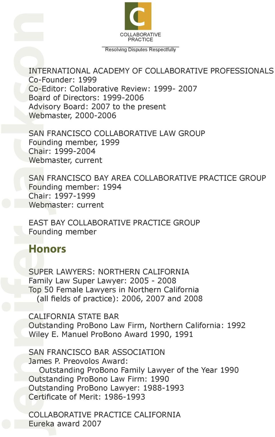 1997-1999 Webmaster: current EAST BAY COLLABORATIVE PRACTICE GROUP Founding member Honors c COLLABORATIVE PRACTICE Resolving Disputes Respectfully SUPER LAWYERS: NORTHERN CALIFORNIA Family Law Super