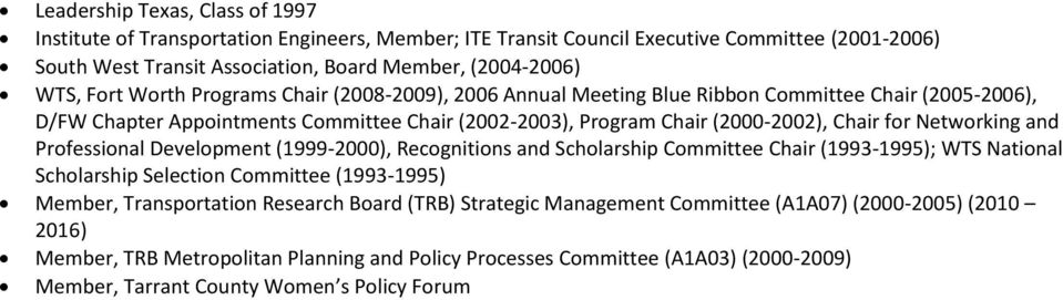 Networking and Professional Development (1999-2000), Recognitions and Scholarship Committee Chair (1993-1995); WTS National Scholarship Selection Committee (1993-1995) Member, Transportation