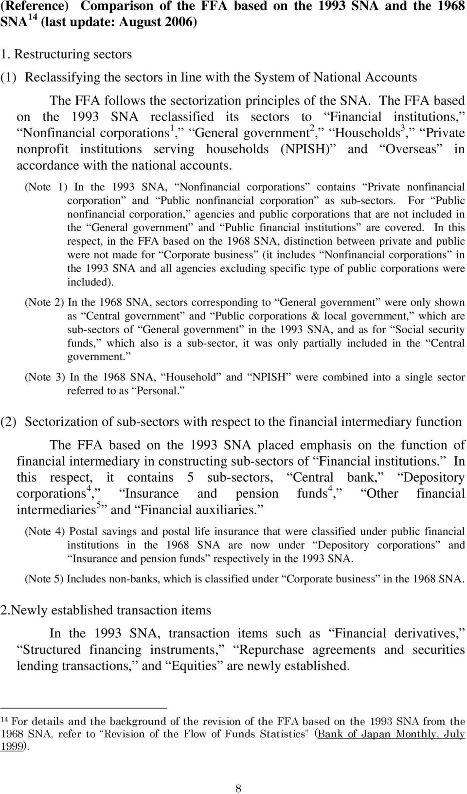 The FFA based on the 1993 SNA reclassified its sectors to Financial institutions, Nonfinancial corporations 1, General government 2, Households 3, Private nonprofit institutions serving households