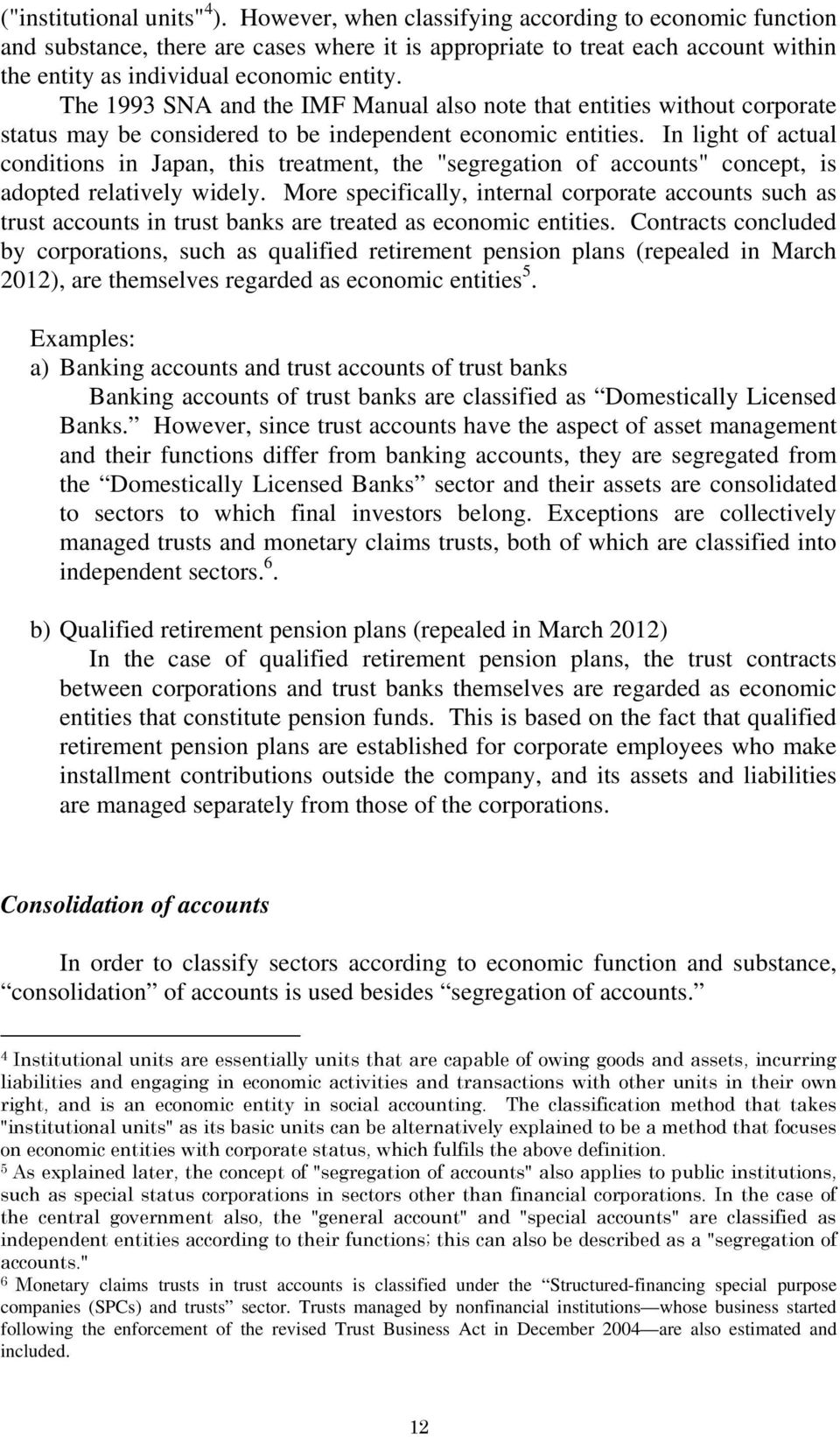 The 1993 SNA and the IMF Manual also note that entities without corporate status may be considered to be independent economic entities.