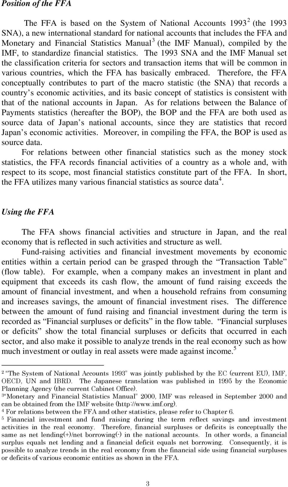 The 1993 SNA and the IMF Manual set the classification criteria for sectors and transaction items that will be common in various countries, which the FFA has basically embraced.