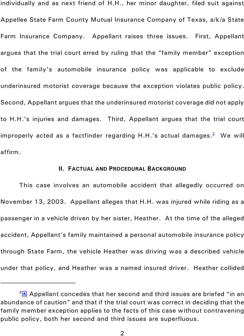 First, Appellant argues that the trial court erred by ruling that the family member exception of the family s automobile insurance policy was applicable to exclude underinsured motorist coverage