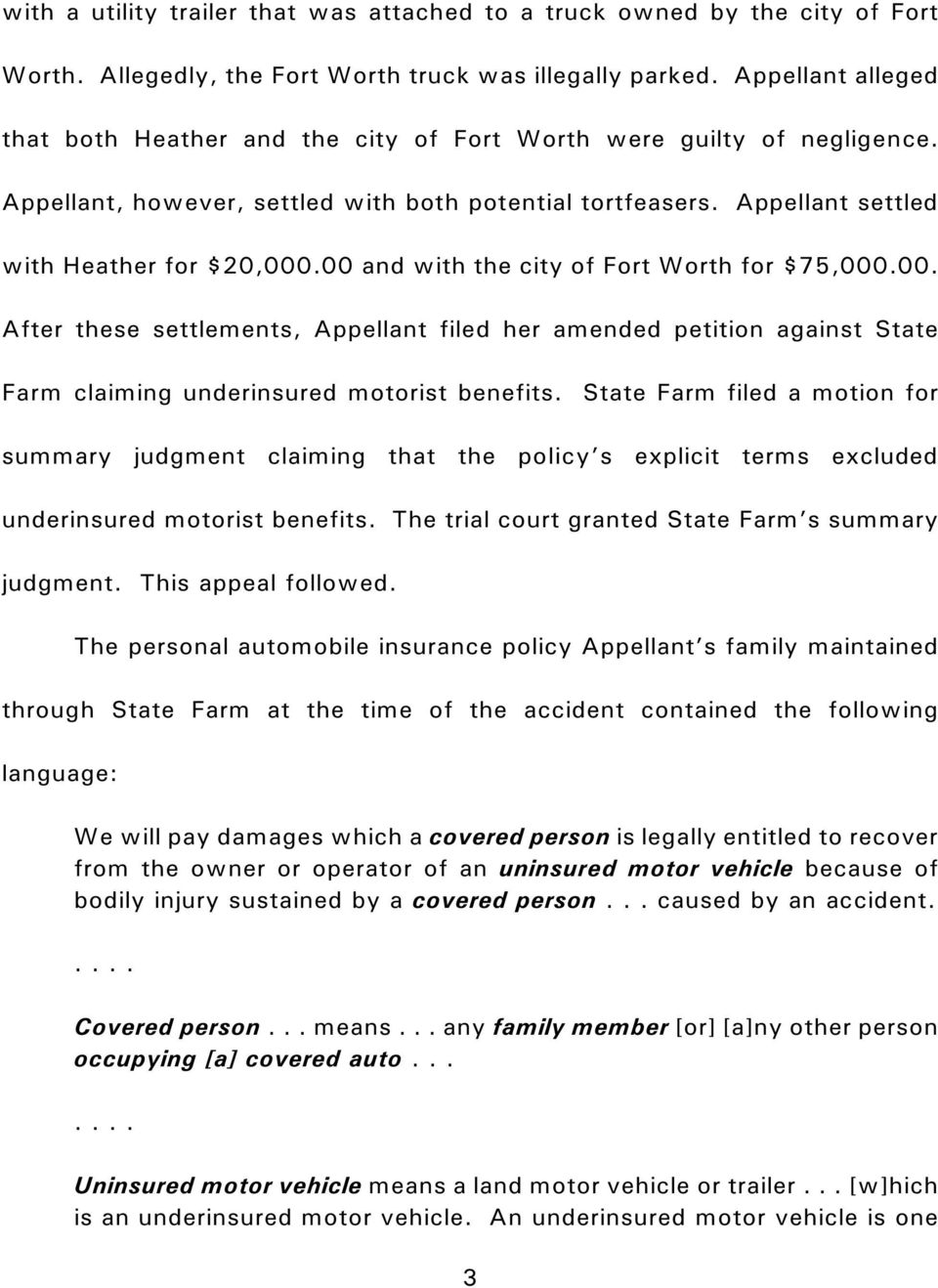 00 and with the city of Fort Worth for $75,000.00. After these settlements, Appellant filed her amended petition against State Farm claiming underinsured motorist benefits.