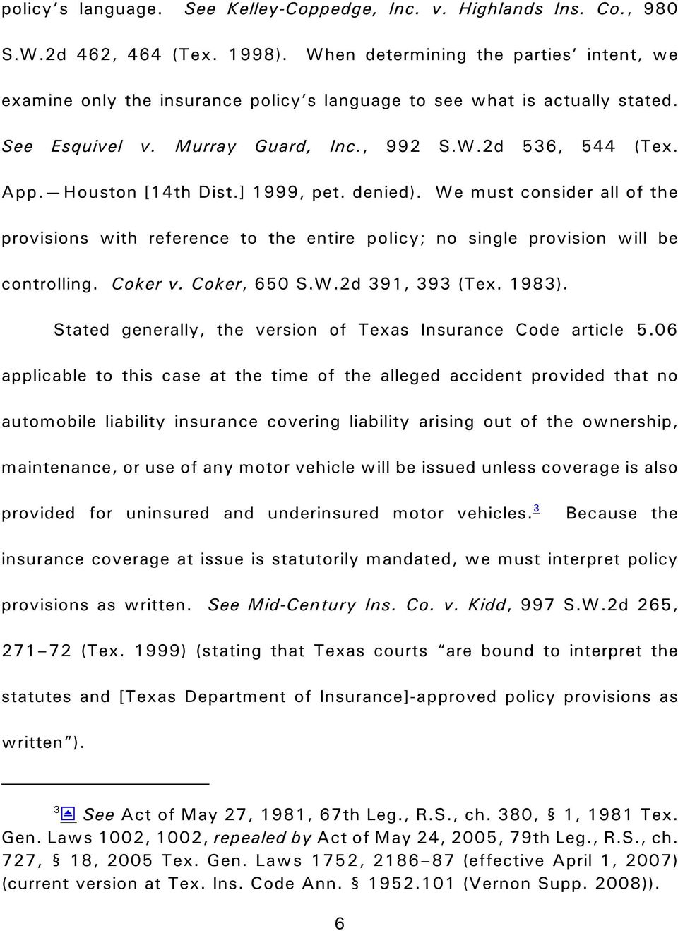 Houston [14th Dist.] 1999, pet. denied). We must consider all of the provisions with reference to the entire policy; no single provision will be controlling. Coker v. Coker, 650 S.W.2d 391, 393 (Tex.