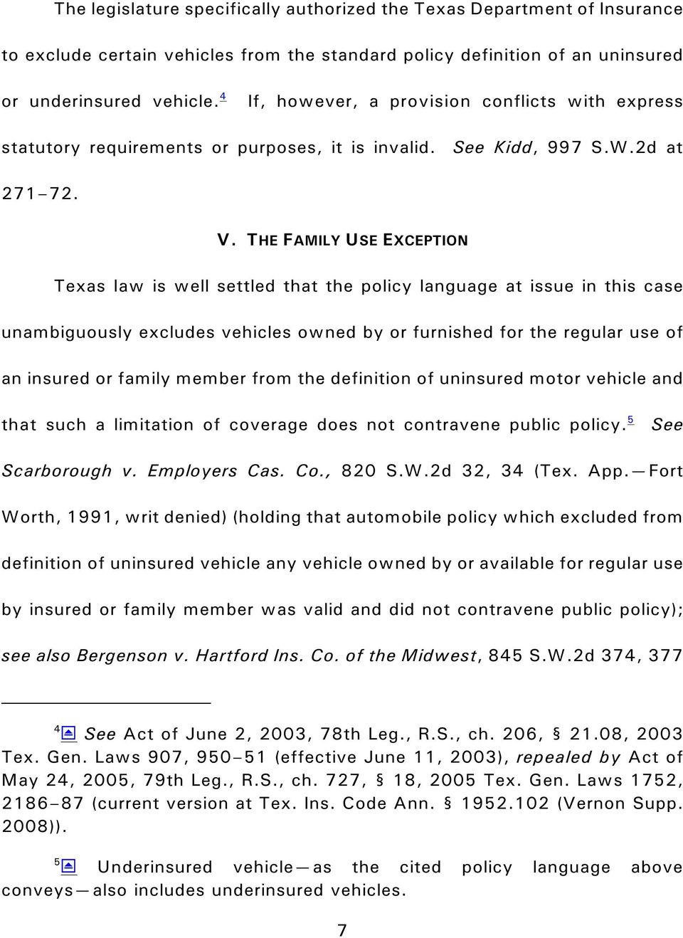 THE FAMILY USE EXCEPTION Texas law is well settled that the policy language at issue in this case unambiguously excludes vehicles owned by or furnished for the regular use of an insured or family