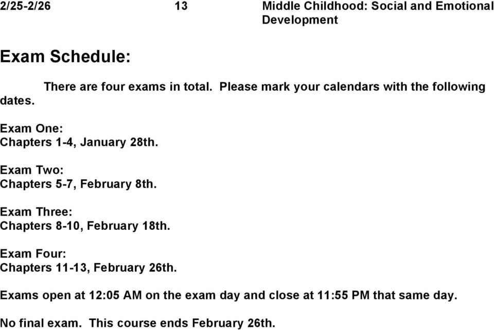 Please mark your calendars with the following Exam One: Chapters 1-4, January 28th.