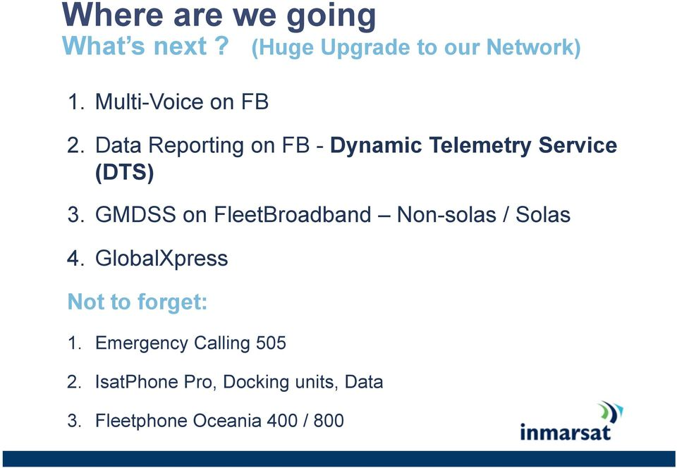 GMDSS on FleetBroadband Non-solas / Solas 4. GlobalXpress Not to forget: 1.