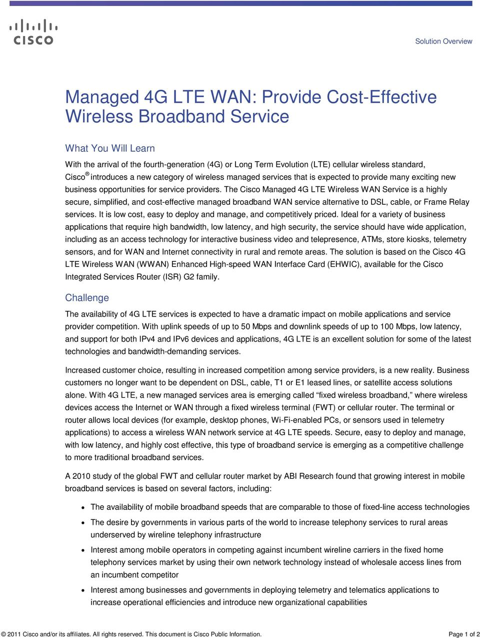 The Cisco Managed 4G LTE Wireless WAN Service is a highly secure, simplified, and cost-effective managed broadband WAN service alternative to DSL, cable, or Frame Relay services.