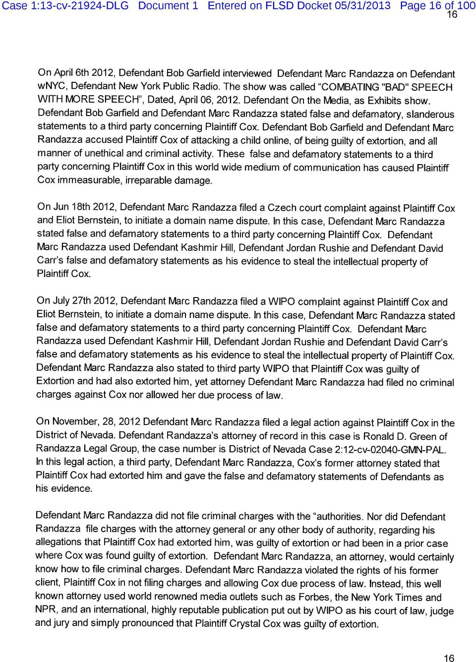 Defendant Bob Garfield and Defendant o rc Randazza stated false and defamatory, slanderous statements to a third party concerning Plaintiff Cox.