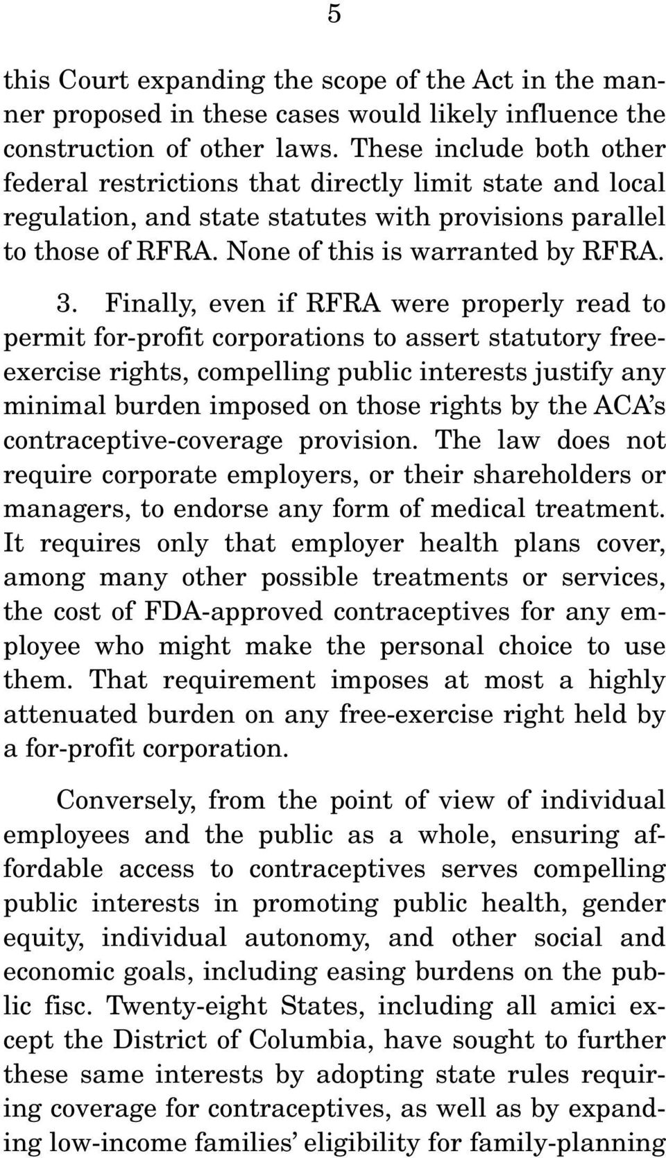 Finally, even if RFRA were properly read to permit for-profit corporations to assert statutory freeexercise rights, compelling public interests justify any minimal burden imposed on those rights by