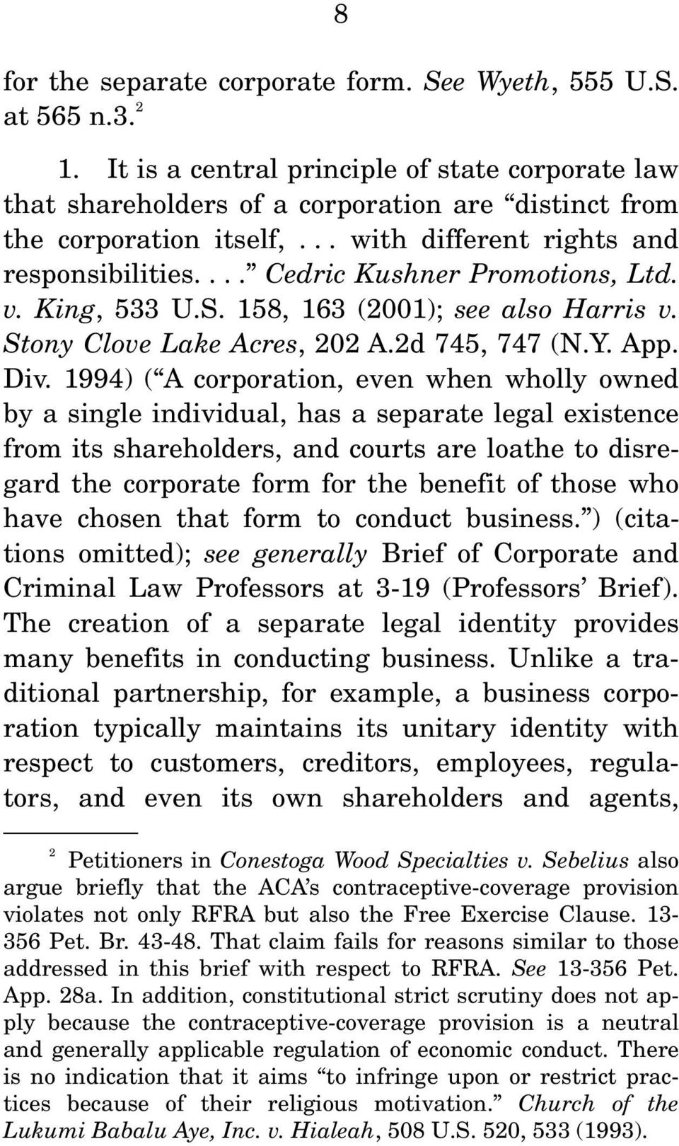 1994) ( A corporation, even when wholly owned by a single individual, has a separate legal existence from its shareholders, and courts are loathe to disregard the corporate form for the benefit of