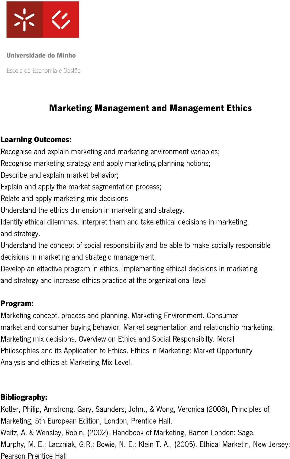Identify ethical dilemmas, interpret them and take ethical decisions in marketing and strategy.