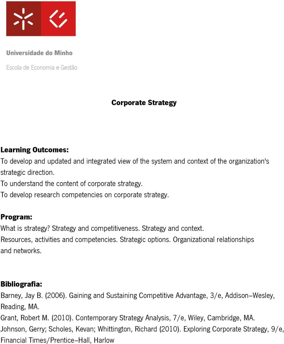 Organizational relationships and networks. Bibliografia: Barney, Jay B. (2006). Gaining and Sustaining Competitive Advantage, 3/e, Addison Wesley, Reading, MA. Grant, Robert M. (2010).