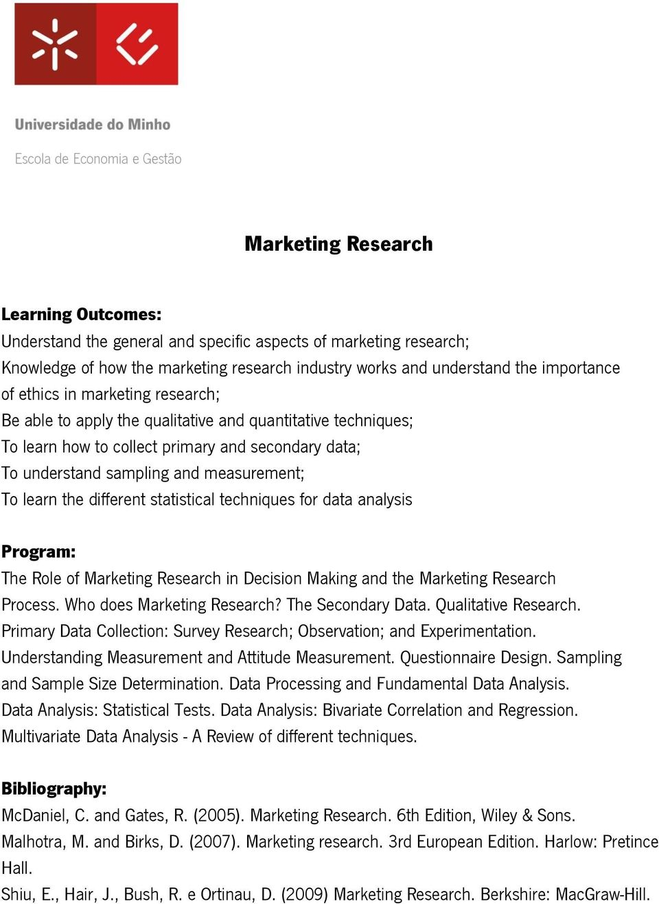 techniques for data analysis The Role of Marketing Research in Decision Making and the Marketing Research Process. Who does Marketing Research? The Secondary Data. Qualitative Research.