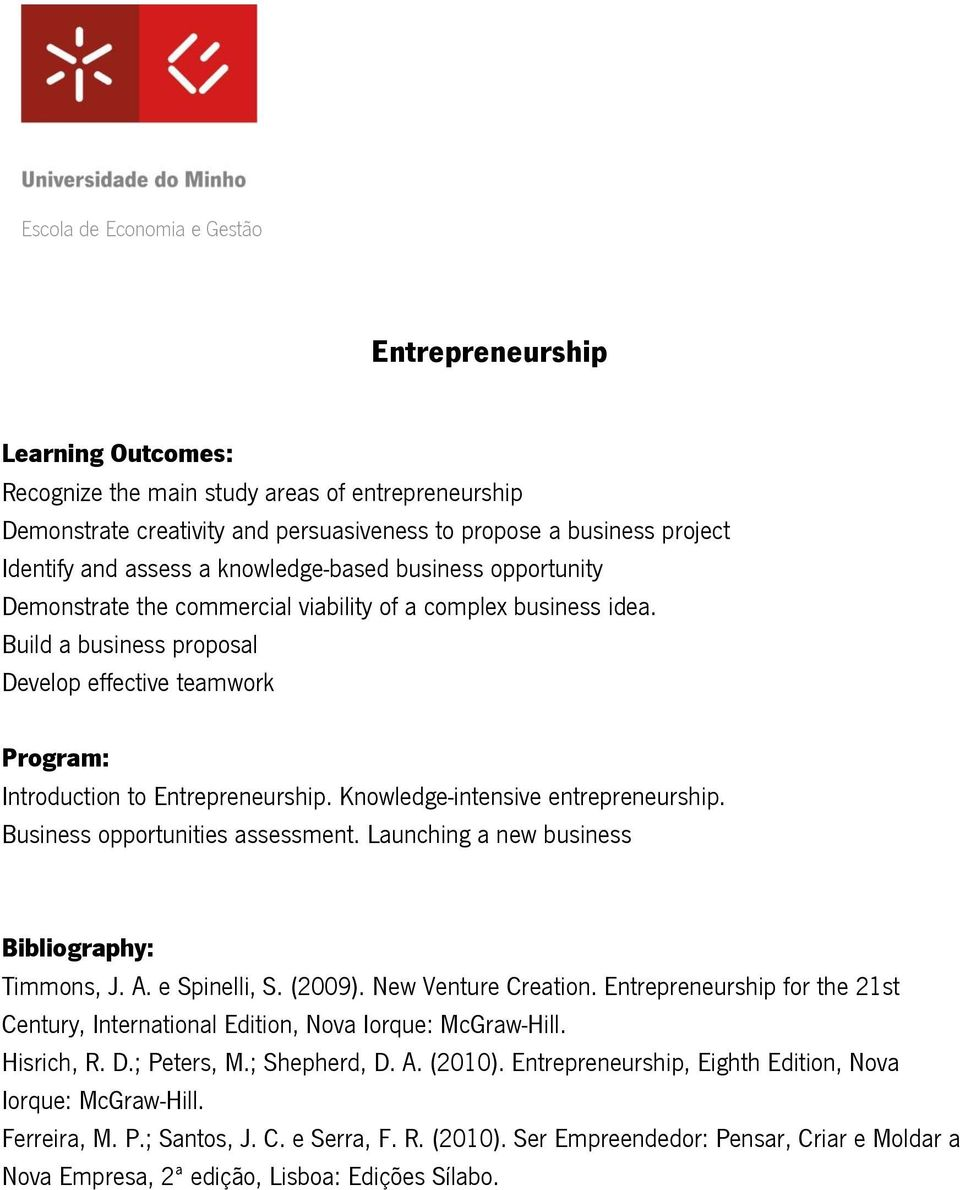 Business opportunities assessment. Launching a new business Timmons, J. A. e Spinelli, S. (2009). New Venture Creation.