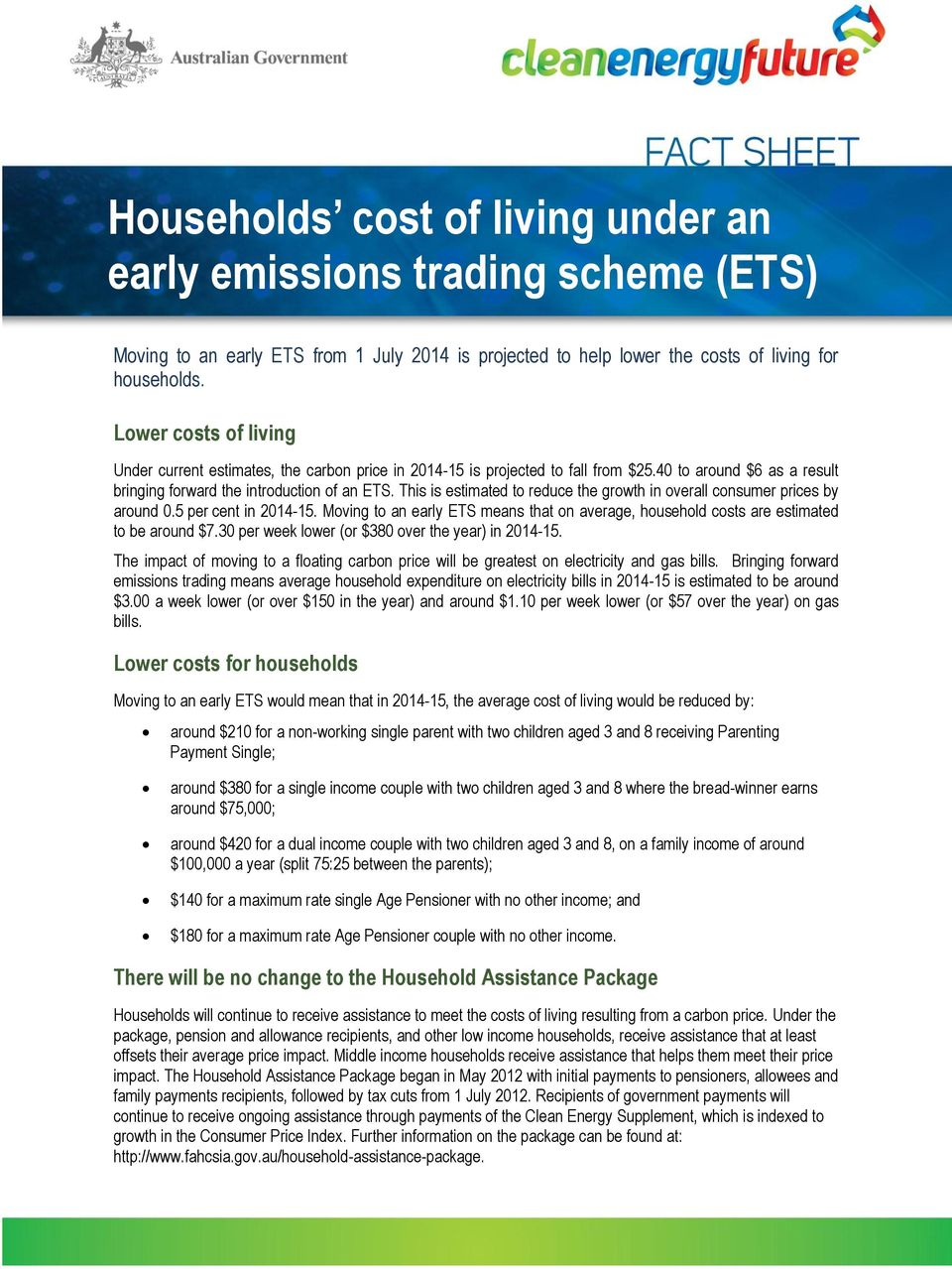 This is estimated to reduce the growth in overall consumer prices by around 0.5 per cent in 2014-15. Moving to an early ETS means that on average, household costs are estimated to be around $7.