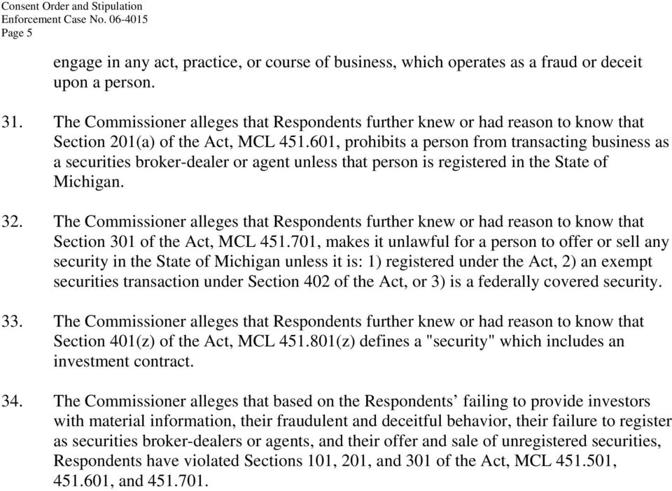 601, prohibits a person from transacting business as a securities broker-dealer or agent unless that person is registered in the State of Michigan. 32.