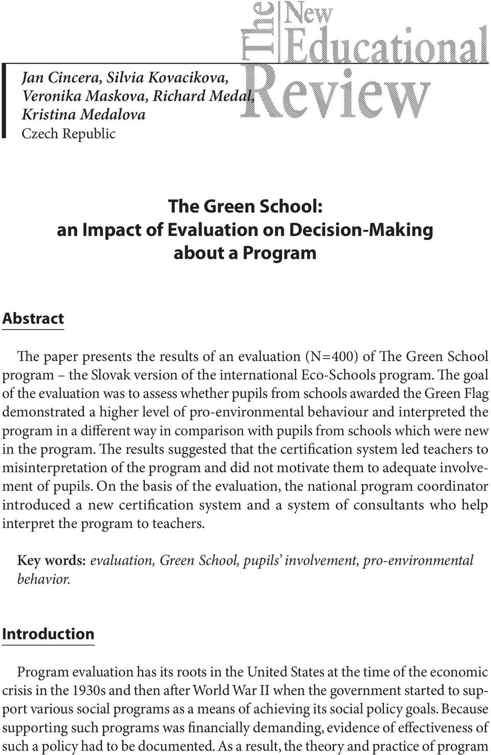 The goal of the evaluation was to assess whether pupils from schools awarded the Green Flag demonstrated a higher level of pro-environmental behaviour and interpreted the program in a different way