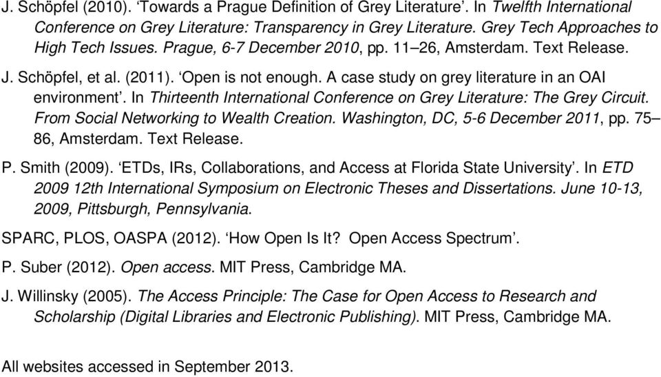 In Thirteenth International Conference on Grey Literature: The Grey Circuit. From Social Networking to Wealth Creation. Washington, DC, 5-6 December 2011, pp. 75 86, Amsterdam. Text Release. P.