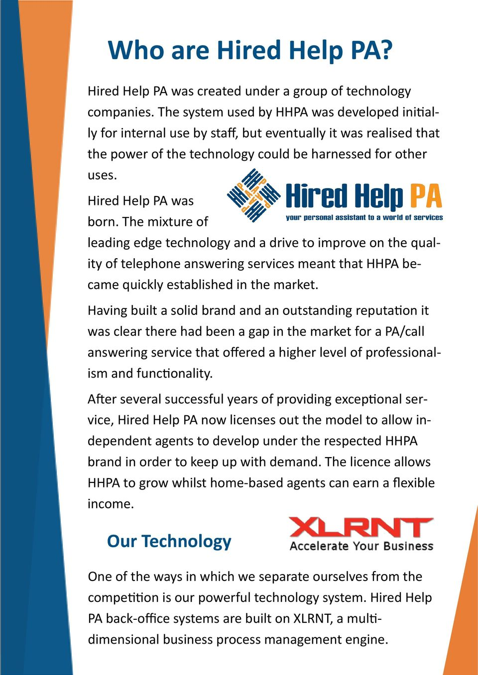 The mixture of leading edge technology and a drive to improve on the quality of telephone answering services meant that HHPA became quickly established in the market.