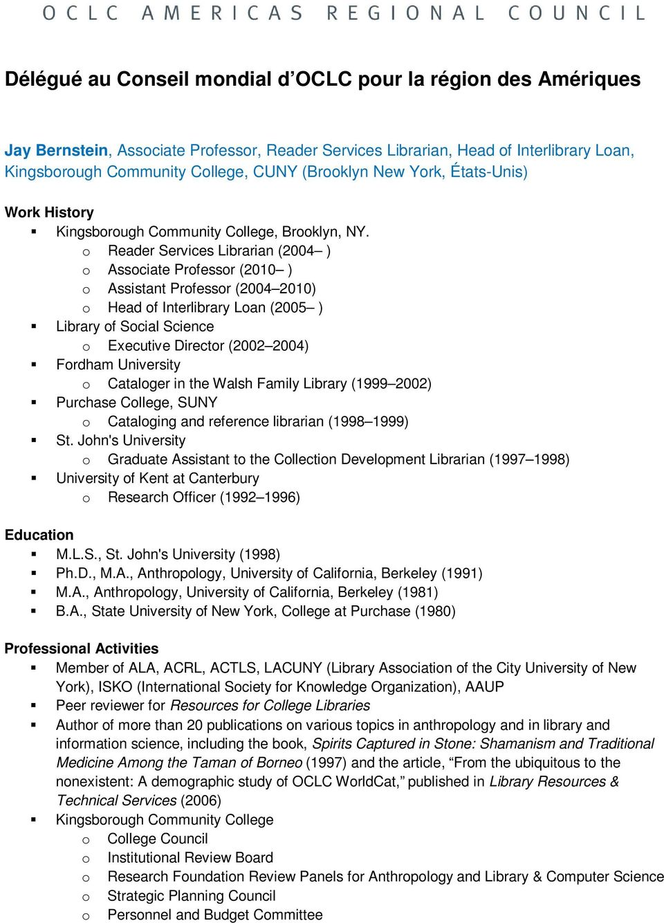 o Reader Services Librarian (2004 ) o Associate Professor (2010 ) o Assistant Professor (2004 2010) o Head of Interlibrary Loan (2005 ) Library of Social Science o Executive Director (2002 2004)