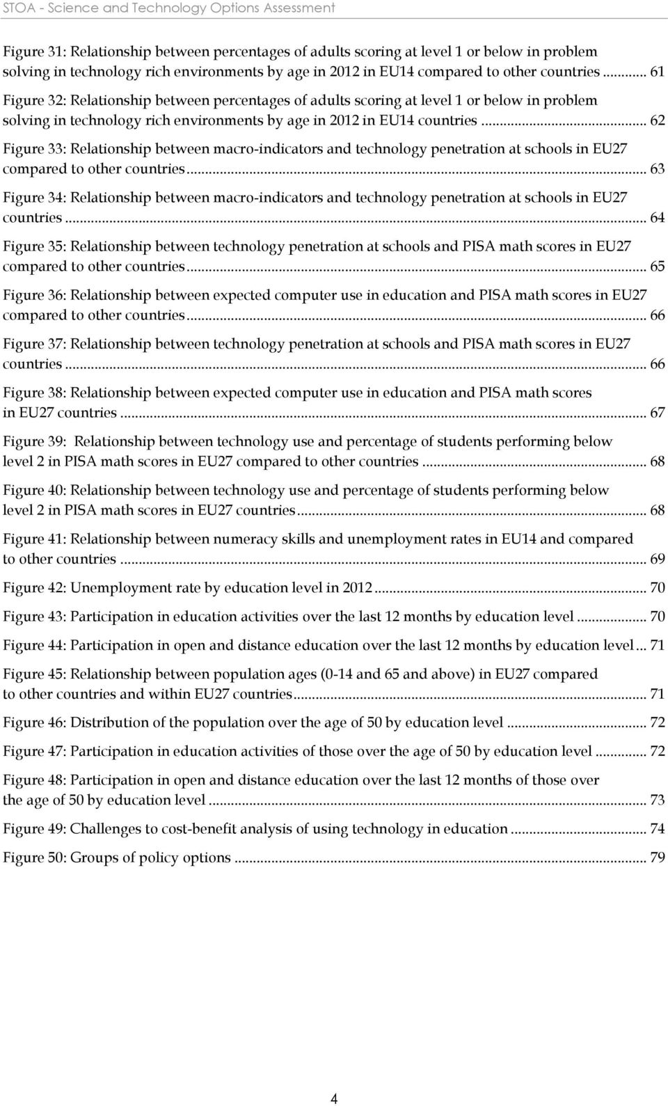 .. 61 Figure 32: Relationship between percentages of adults scoring at level 1 or below in problem solving in technology rich environments by age in 2012 in EU14 countries.