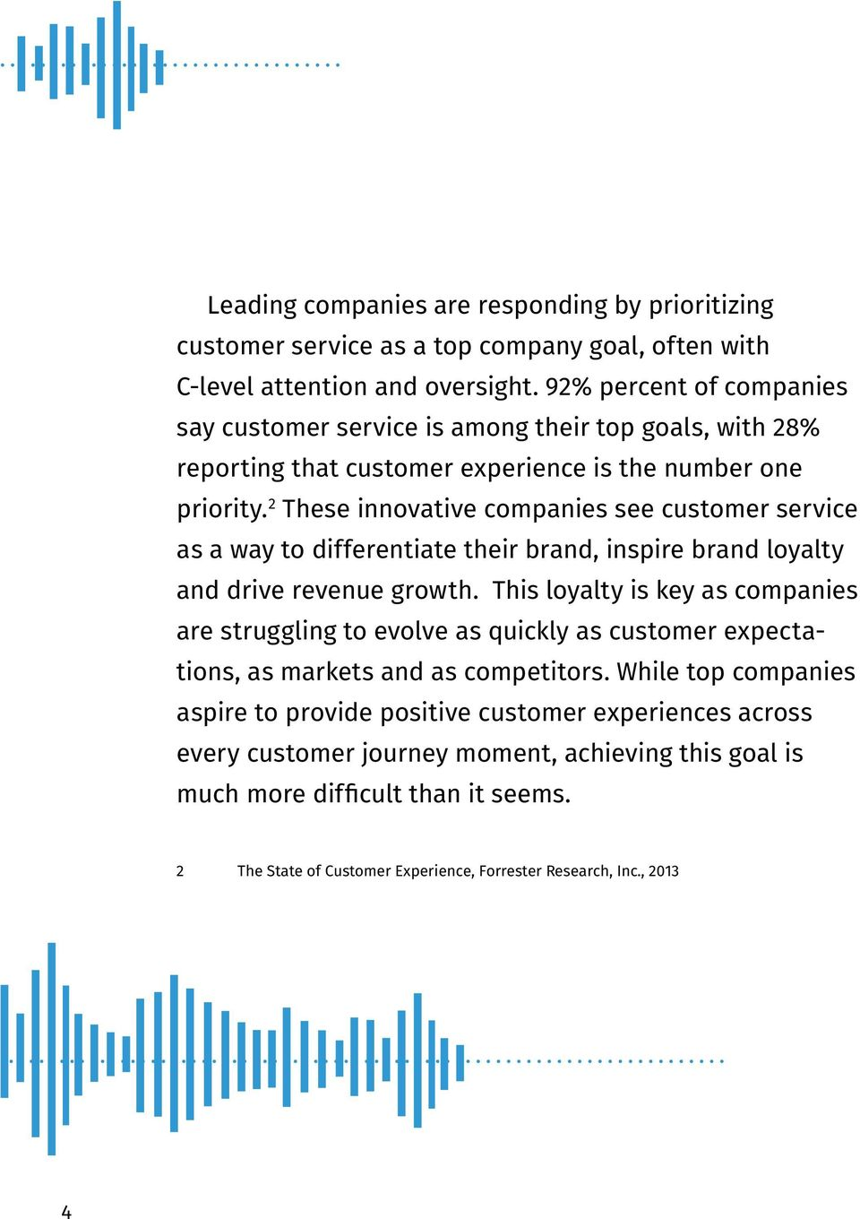 2 These innovative companies see customer service as a way to differentiate their brand, inspire brand loyalty and drive revenue growth.