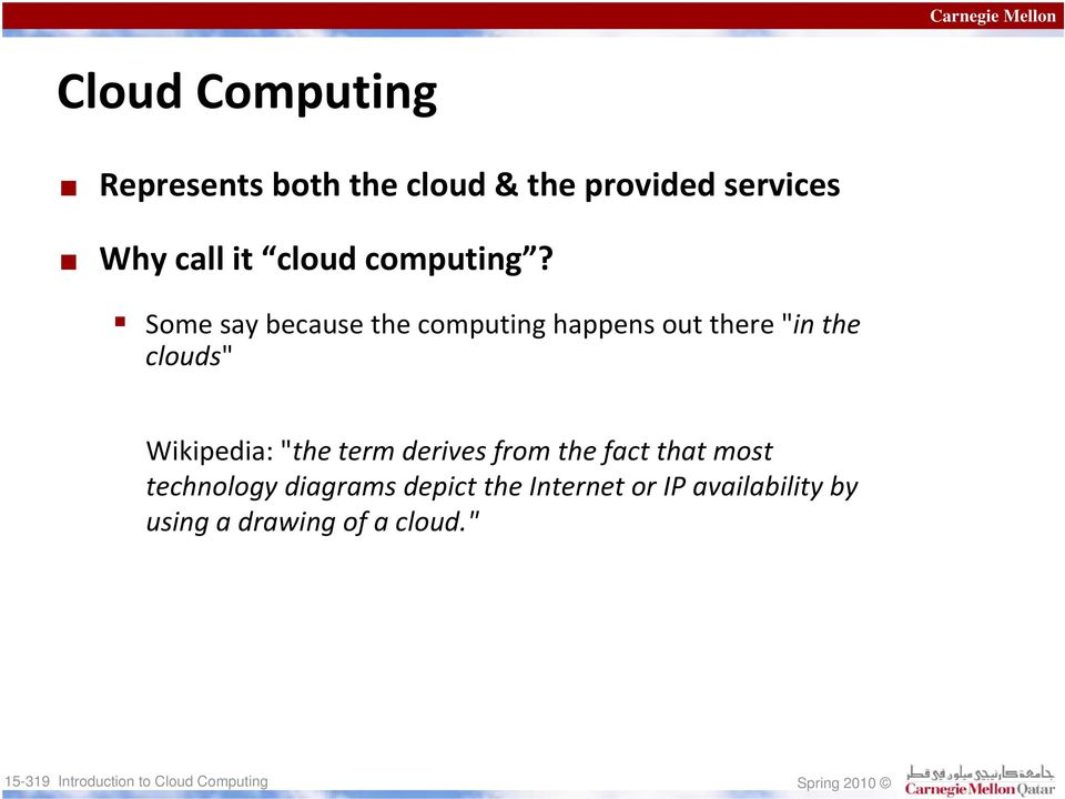 "Some say because the computing happens out there ""in the clouds"" Wikipedia:"