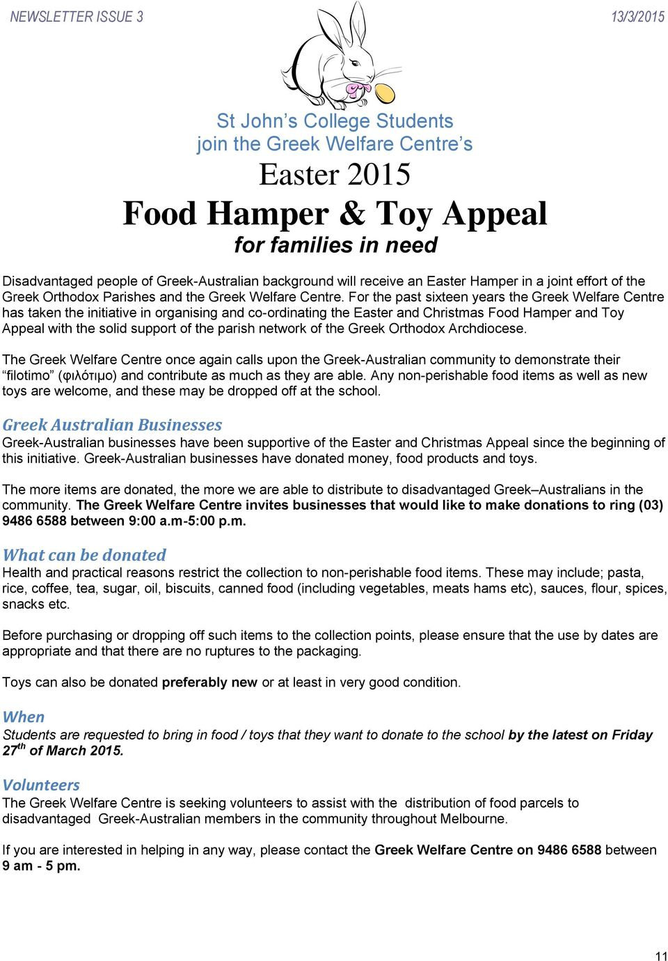 For the past sixteen years the Greek Welfare Centre has taken the initiative in organising and co-ordinating the Easter and Christmas Food Hamper and Toy Appeal with the solid support of the parish