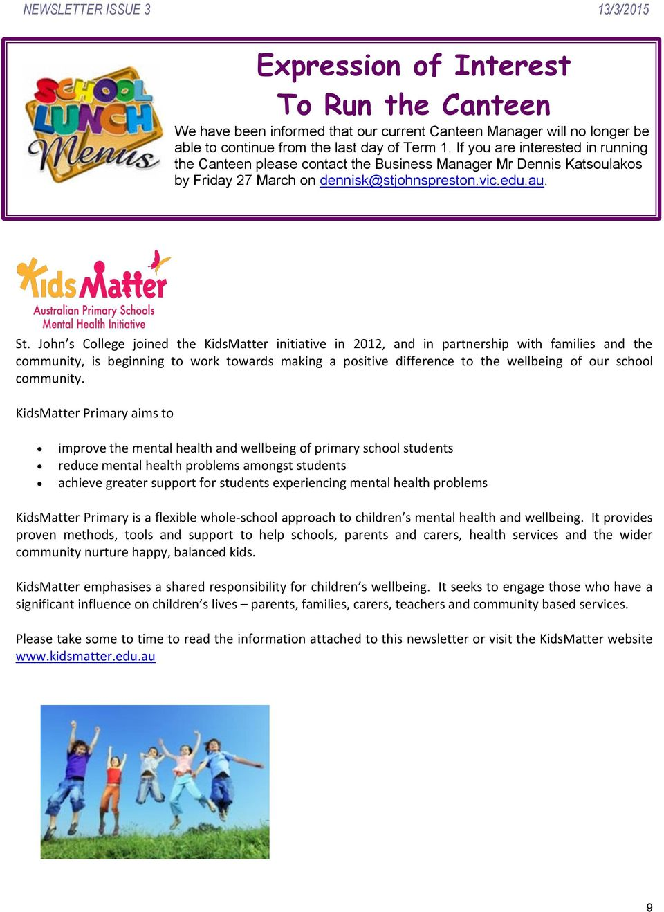 John s College joined the KidsMatter initiative in 2012, and in partnership with families and the community, is beginning to work towards making a positive difference to the wellbeing of our school