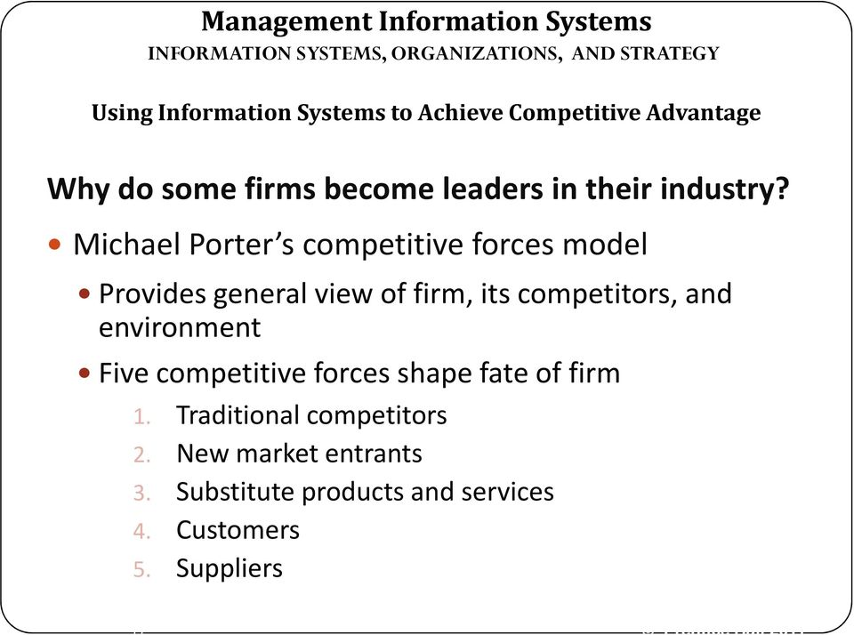 Michael Porter s competitive forces model Provides general view of firm, its competitors, and