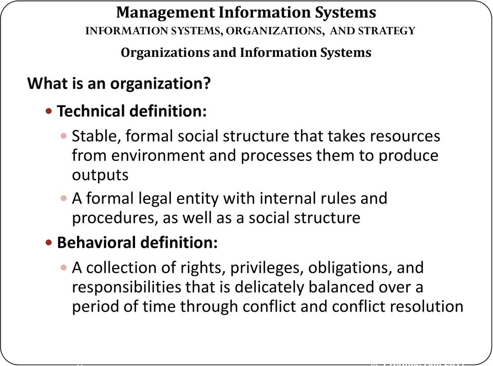 from environment and processes them to produce outputs A formal legal entity with internal rules and procedures, as