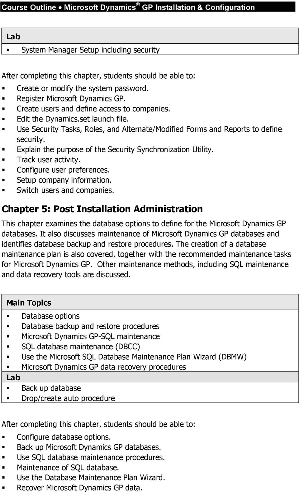 Setup company information. Switch users and companies. Chapter 5: Post Installation Administration This chapter examines the database options to define for the Microsoft Dynamics GP databases.
