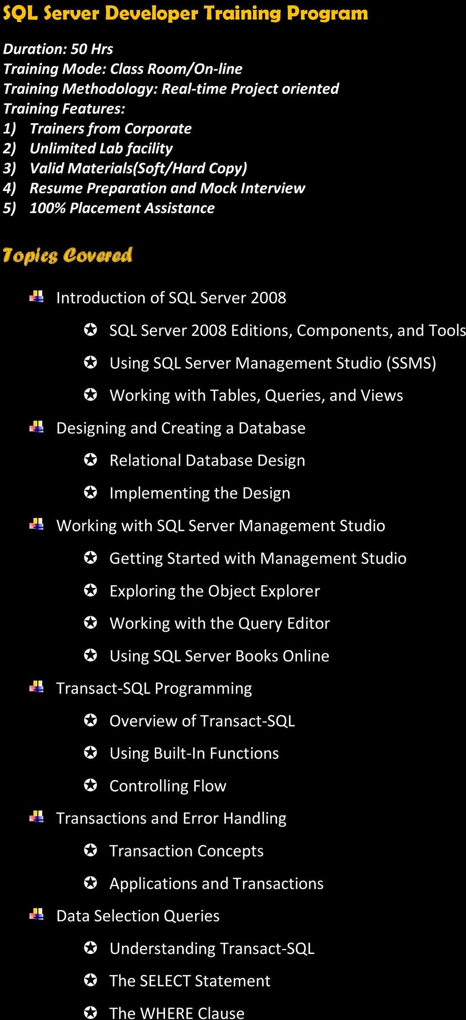 Components, and Tools Using SQL Server Management Studio (SSMS) Working with Tables, Queries, and Views Designing and Creating a Database Relational Database Design Implementing the Design Working