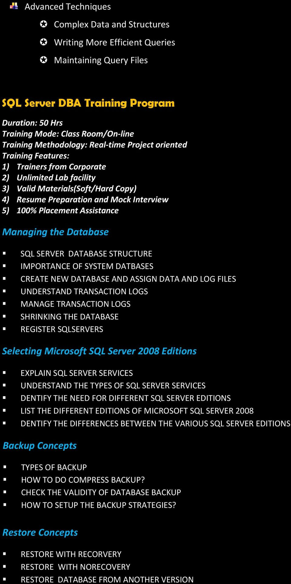 Placement Assistance Managing the Database SQL SERVER DATABASE STRUCTURE IMPORTANCE OF SYSTEM DATBASES CREATE NEW DATABASE AND ASSIGN DATA AND LOG FILES UNDERSTAND TRANSACTION LOGS MANAGE TRANSACTION