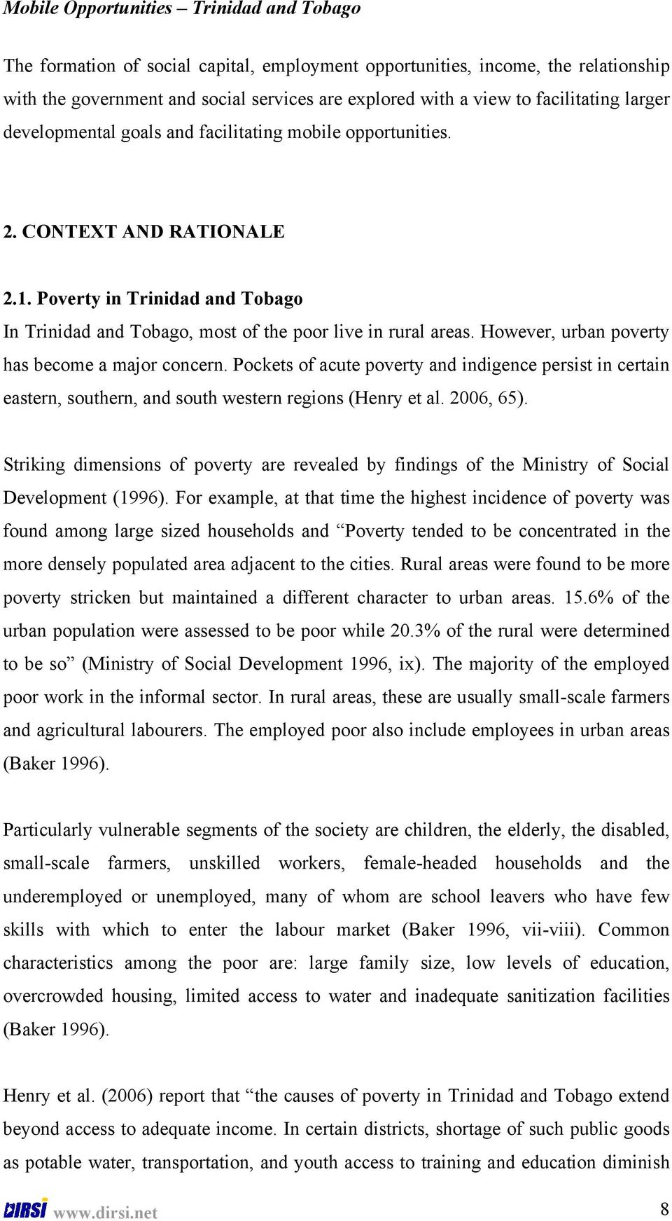 However, urban poverty has become a major concern. Pockets of acute poverty and indigence persist in certain eastern, southern, and south western regions (Henry et al. 2006, 65).