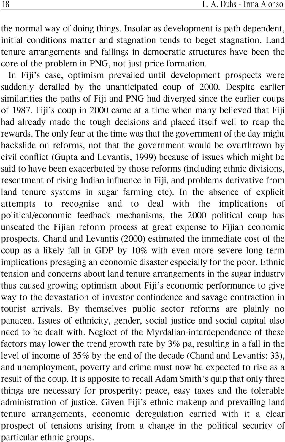 In Fiji s case, optimism prevailed until development prospects were suddenly derailed by the unanticipated coup of 2000.