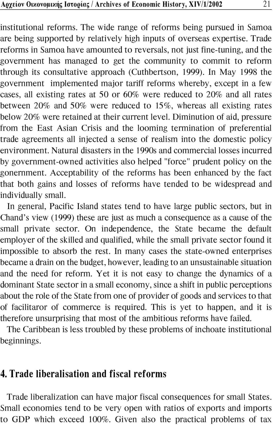 Trade reforms in Samoa have amounted to reversals, not just fine-tuning, and the government has managed to get the community to commit to reform through its consultative approach (Cuthbertson, 1999).